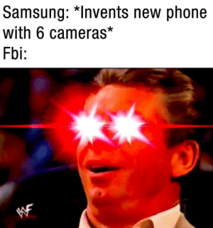 """Fbi, Phone, and Samsung: Samsung: """"Invents new phone  with 6 cameras*  Fbi:"""