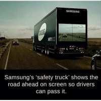 Bailey Jay, Samsung, and The Road: SAMSUNG  Samsung's 'safety truck' shows the  road ahead on screen so drivers  can pass it. 200 IQ