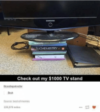 Bruh, Memes, and Best: SAMSUNG  sil CHEMISTRY-  Check out my $1000 TV stand  lilcootiepatootie  Bruh  Source: best-of-memes  226,978 notes Bruh 😂😂 https://t.co/e3sCgzsNpA
