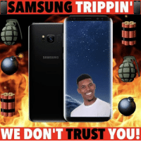 Apple, Funny, and Iphone: SAMSUNG  TRIPPIN'  SAMSUNG  WE DON'T TRUST  YOU! Samsung had the nerve make a new phone after that bullshit last year…😡😡 ——————————————————————————— FOLLOW (@JamesJeffersonJ ) FOR MORE FUNNY VIDEOS! JamesAndreJeffersonJr ——————————————————————————————— Samsung iphone apple S8 Galaxys8 BlackHair Unboxyourphone Samsunggalaxy Samsungs8 Galaxys8plus S8plus tech technology Apple Rant Bomb SamsungGalaxys8plus Tyga Iphone7 iphone8 Newphone applewatch