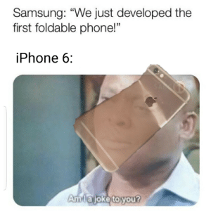 """Apple, Iphone, and Phone: Samsung: """"We just developed the  first foldable phone!""""  15  iPhone 6  Amlajoke toyou? ApPlE DiD iT FiRsT!"""