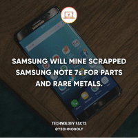 Apple, Dell, and Facts: SAMSUNG WILL MINE SCRAPPED  SAMSUNG NOTE 7s FOR PARTS  AND RARE METALS.  TECHNOLOGY FACTS  @TECHNOBOLT Smart move - fact technobolt technology tech apple iphone ipod ipad samsung s7 hp dell acer lenovo asus cool innovation inspirational microsoft windows mac osx awesome wow damn nice amazing oneplus smartphone phone