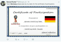 World Cup, Desk, and Germany: Samuel Kunta M @Kenyan Jui 3h  Team Germany please pass by my desk, for the certificate of participation  @Leshawesomeone  Presented to  German World Cup Team  in recognition of your participation in  World Cup 2018-Russia  RUSSI2018  WORLD OP  ianni Infantino