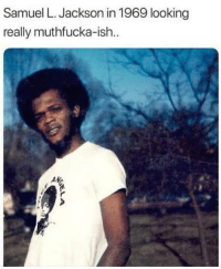 Say 'what' again. I dare you!: Samuel L. Jackson in 1969 looking  really muthfucka-ish.. Say 'what' again. I dare you!