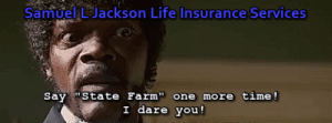 "Life, Samuel L. Jackson, and Tumblr: Samuel L Jackson Life Insurance Services  Say state Farm"" one more time!  I dare you! life-insurancequote: Yep, still at it.   -YourLifeSolution.com"