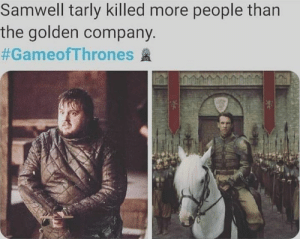 gameofthrones: Samwell tarly killed more people than  the golden company.