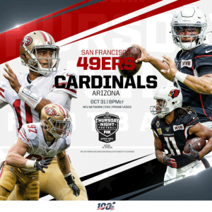 UP NEXT: @49ers vs. @AZCardinals on #TNF!  📺: #SFvsAZ Thursday (8pm ET) on @nflnetwork | @NFLonFOX | @PrimeVideo   How to watch: https://t.co/I6INVcBYCx https://t.co/rfTecICnLB: SAN FRANCI  49ER  CARDINALS  WVB  ARIZONA  OCT 31 |8PMET  NFL NETWORKI FOX I PRIME VIDEO  THURSDAY  NIGHT  WVB  FOOTBALL  FOX  CARDINALS  prime video  PLATINUM  NFL NETWORKAND AMAZON SIMULCASTSUBJECT TO CHANGE UP NEXT: @49ers vs. @AZCardinals on #TNF!  📺: #SFvsAZ Thursday (8pm ET) on @nflnetwork | @NFLonFOX | @PrimeVideo   How to watch: https://t.co/I6INVcBYCx https://t.co/rfTecICnLB