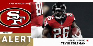 San Francisco 49ers, Memes, and News: SAN FRANCISCO  NEWS  ALERT  49ERS SIGNING  TEVIN COLEMAN .@49ers signing RB Tevin Coleman to two-year deal worth up to $10 million. (via @RapSheet) https://t.co/0hRFohcIwp