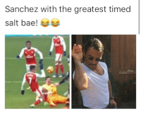 Bae, Memes, and 🤖: Sanchez with the greatest timed  salt bae!