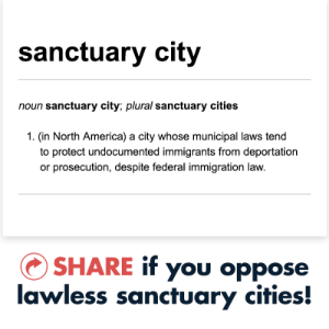 America, Aliens, and Definition: sanctuary city  noun sanctuary city; plural sanctuary cities  1. (in North America) a city whose municipal laws tend  to protect undocumented immigrants from deportation  or prosecution, despite federal immigration law.  SHARE if you oppose  lawless sanctuary cities! By their very definition, sanctuary cities are lawless! We must put an end to these havens for criminal, illegal aliens.
