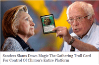 me irl: Sanders Slams Down Magic The Gathering Troll Card  For Control Of Clinton's Entire Platform me irl