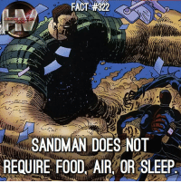Did you like the live action Sandman in Spider-Man 3?: SANDMAN DOES NOT  REQUIRE FOOD, AIR OR SLEEP Did you like the live action Sandman in Spider-Man 3?