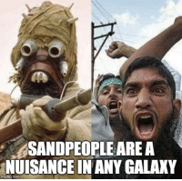 Sand People: SANDPEOPLE ARE A  NUISANCE IN ANY GALAKY