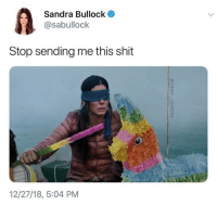 Shit, Sandra Bullock, and Sandra: Sandra Bullock  @sabullock  Stop sending me this shit  12/27/18, 5:04 PM Sandra Bullock has had enough