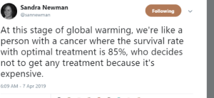 optimal: Sandra Newman  @sannewman  Following  At this stage of qglobal warming, we're like a  person with a cancer where the survival rate  with optimal treatment is 85%, who decides  not to get any treatment because it's  expensive.  6:09 AM - 7 Apr 2019