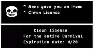 Old but gold, dead but.....red?: * Sans gave you an item:  * Clown License  Clown license  For the entire Carnival  Expiration date: 4/28 Old but gold, dead but.....red?
