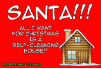 funny christmas: SANTA!!!  ALL I WANT  FOR CHRISTMAS  IS A  SELF-CLEANING  HOUSE!!  FACEBOOK Funny Christmas