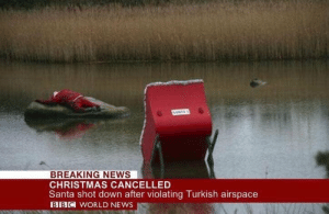S400 is bad thing: SANTAS  BREAKING NEWS  CHRISTMAS CANCELLED  Santa shot down after violating Turkish airspace  BBC WORLD NEWS S400 is bad thing