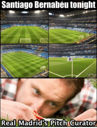 Memes, Real Madrid, and 🤖: Santiago Bernabeu tonight  Real  Madrid's Pitch Curator