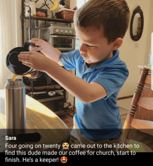 Four year olds know how to make coffee, right? ...Right?: Sara  Four going on twenty O came out to the kitchen to  find this dude made our coffee for church, start to  finish. He's a keeper! O  111111/ Four year olds know how to make coffee, right? ...Right?