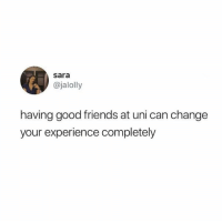 Friends, Good, and Change: sara  @jalolly  having good friends at uni can change  your experience completely Absolutely 🙌