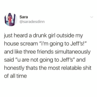 """Sit your arse down Sara😭😭 Follow my fave @scousebarbiex @scousebarbiex @scousebarbiex: Sara  @saradesdinn  just heard a drunk girl outside my  house scream """"I'm going to Jeff's  and like three friends simultaneously  said """"u are not going to Jeff's"""" and  honestly thats the most relatable shit  of all time  !"""" Sit your arse down Sara😭😭 Follow my fave @scousebarbiex @scousebarbiex @scousebarbiex"""