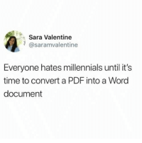 Funny, Millennials, and Good: Sara Valentine  @saramvalentine  Everyone hates millennials until it's  time to convert a PDF into a Word  document Good luck