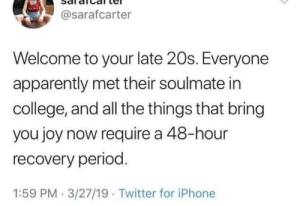 Apparently, College, and Iphone: @sarafcarter  Welcome to your late 20s. Everyone  apparently met their soulmate irn  college, and all the things that bring  you joy now require a 48-hour  recovery period  1:59 PM.3/27/19 Twitter for iPhone meirl
