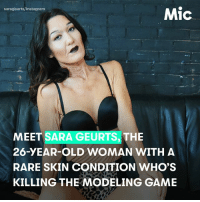 """Advice, Instagram, and Journey: sarageurts/Instagram  Mic  MEET SARA GEURTS, THE  26-YEAR-OLD WOMAN WITH A  RARE SKIN CONDITION WHO'S  KILLING THE MODELING GAME Check out 26-year-old model Sara Geurts (@sarageurts) who has Ehlers-Danlos syndrome, a connective tissue disorder that can affect the way collagen is processed. Geurts has decided to not let her skin condition stop her from living her life and inspiring others. Geurts told @mic that """"the amount of Ehlers individuals who have offered their insight and support has been what keeps me going."""" Guerts' advice for anyone struggling with self-image is to """"never give up. Know you always have support, and reach out to those when you need. The journey you are on is individual to you, and makes you who are. No one else walks the same journey, or bears the same stripes as you. Wear your stripes with my pride, my love, and know you have a whole herd of support."""" 🙌"""