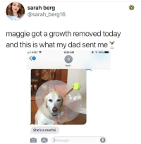 Dad, At&t, and Today: sarah berg  @sarah_berg16  maggie got a growth removed today  and this is what my dad sent meY  l AT&T  9:20 AM  Ke  2  Dad>  She's a martini  Message Thats my kind of drink