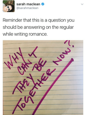 "Advice, Megan, and Respect: sarah maclean  @sarahmaclean  Reminder that this is a question you  should be answering on the regular  while writing romance riptidepublishing:  operahousebookworm:  megan-cutler:  iamalwayswriting:  suburbanmomromanceclub: File this under ""super obvious yet I always seem to forget it."" I don't write romance (I totally respect people who do, though!) but this is also great writing advice in general! What is preventing the protagonist from achieving their goal?  Why can't these two people be together now? Why can't the mystery be solved now? Why can't they overthrow the evil overlord now? If you don't have a solid answer for these questions, that's a good indicator that the plot could use some more work.   Also test your answer a little bit. If it's as thin as they're just refusing to sit down and have a simple conversation, you might want to re-think how things are going.  As a beta reader/editor, I tend to ask this question a lot: ""Why are they doing it this way when there's a much easier path available?"" That's not to say that they should take the easier path, because that would usually be boring. Instead, the point is that the question needs an answer–either eliminate the easier path or give them a very clear reason for not taking it. (And if I'm asking the question, that reason isn't as clear as you think it might be.) I find it very difficult to root for characters who have a sensible option available and just don't take it. If the only reason is ""Because there wouldn't be a story otherwise,"" you haven't actually found the story yet.  And this is why the Big Misunderstanding as a primary plot device is almost universally disliked."