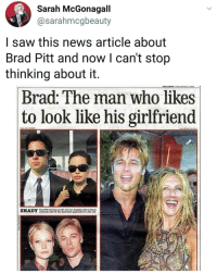 Oh shit 😮😲: Sarah McGonagall  @sarahmcgbeauty  I saw this news article about  Brad Pitt and now l can't stop  thinking about it.  Brad: The man who likes  to look like his girlfriend  SHADY Oh shit 😮😲