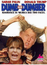 "Donald Trump, Ghetto, and Sarah Palin: SARAH PALIN  DONALD TRUMP  DUİNE DUMBER  AND  IGNORANCE IN 'MURICA HAS TWO FACES.  ghetto  edhot <p><strong>Trump Palin 2016</strong></p><p><a href=""http://www.ghettoredhot.com/trump-palin/"">http://www.ghettoredhot.com/trump-palin/</a></p>"