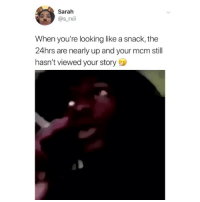 Memes, Sad, and 🤖: Sarah  @s rxii  When you're looking like a snack, the  24hrs are nearly up and your mcm still  hasn't viewed your story Sad story.