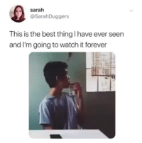 Best, Forever, and Watch: sarah  @SarahDuggers  This is the best thing I have ever seen  and I'm going to watch it forever <p>Dead 😂<br/></p>