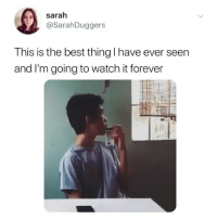 Best, Forever, and Watch: sarah  @SarahDuggers  This is the best thing I have ever seen  and I'm going to watch it forever Sound on 🔈