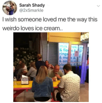 Memes, Savage, and Ice Cream: Sarah Shady  @2xSmarkle  I wish someone loved me the way this  weirdo loves ice cream.  milk ak  rings  & onn rillh This guy is a savage Cr @apiecebyguy