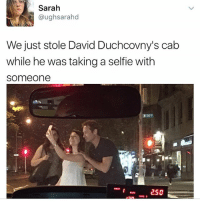 Life, Memes, and Selfie: Sarah  @ughsarahd  We just stole David Duchcovny's cab  while he was taking a selfie with  Someone  NIA  2SO  FARE S Fact: X files creator Chris Carter purposely went against established stereotypes by making Agent Fox Mulder a believer and Agent Dana Scully a skeptic. In real life, @DavidDuchovny is actually a skeptic and @GillianA is a believer.