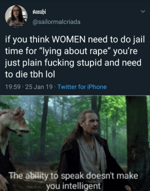 "Boo hoo men by Metalhead_Guy MORE MEMES: sarahi  @sailormalcriada  if you think WOMEN need to do jail  time for ""lying about rape"" you're  just plain fucking stupid and need  to die tbh lol  19:59 25 Jan 19 Twitter for iPhone  The ability to speak doesn't make  you intelligent Boo hoo men by Metalhead_Guy MORE MEMES"
