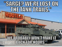 """Military, Mighty, and Back: SARGE WERE LOSTON  THE TANK TRAILS,00  WE PROBABLY WON'T MAKE IT  MIGHTY BACK FOR HOURS"""""""