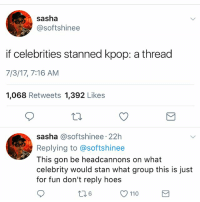 Andrew Bogut, Hoes, and Memes: sasha  @softshinee  if celebrities stanned kpop: a thread  7/3/17, 7:16 AM  1,068 Retweets 1,392 Likes  sasha @softshinee 22h  Replying to @softshinee  This gon be headcannons on what  celebrity would stan what group this is just  for fun don't reply hoes  6  110 Michael Jackson - taemin . . . . Credit to owner✌