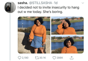 Happy Friday y'all by BrothaBigBones MORE MEMES: sasha. @STILLSASHA 1d  I decided not to invite insecurity to hang  out w me today. She's boring.  2,1900. 286K  30.1K Happy Friday y'all by BrothaBigBones MORE MEMES