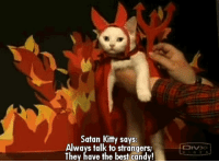 Satan: Satan Kitty says:  Always talk to strangers.  They have the best candy!  DIV