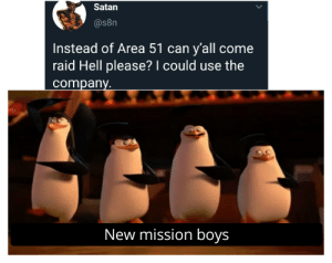 Reddit, Hell, and Satan: Satan  @s8n  Instead of Area 51 can y'all come  raid Hell please? I could use the  company  New mission boys More loot?