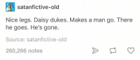 nice legs daisy dukes: satanfictive-old  Nice legs. Daisy dukes. Makes a man go. There  he goes. He's gonee  Source: satanfictive-old  260,266 notes