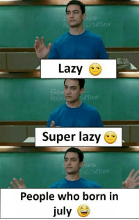 Lazy, Memes, and 🤖: SATION  Lazy  FAr  Super lazy  LISATION  People who born in  july E