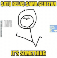 SATUKELASSAMAGERETAN  MEME  COMIC  ITS SOMETHING Syp nih kyk gini? Hhheheh