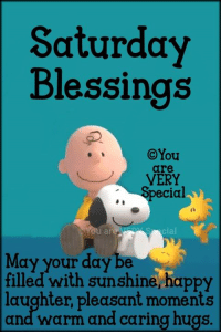 Saturday Blessings! You are VERY Special: Saturday  Blessings  @You  are  VERY  ecial  May your day be  filled with sunshine, happy  laughter, pleasant moments  and warm and caring hugs. Saturday Blessings! You are VERY Special