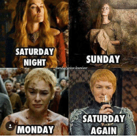 Hbo, Memes, and Monday: SATURDAY  SUNDAY  NIGHT  landolhainelannister  SATURDAY  MONDAY AGAIN l gameofthrones got hbo lenaheadey cersei cerseilannister asoiaf thronesmemes