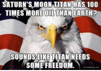 Memes, Titanic, and 🤖: SATURN'S MOON TITAN HAS 100  TIMES MORE DILTHAN EARTH  SOUNDSLIELITAN NEEDs  SOME FREEDOM.  VIA DAMNLOL.coM Just Gotta Conquer Them All http://www.damnlol.com/just-gotta-conquer-them-all-102780.html